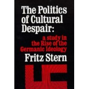 The Politics of Cultural Despair by Fritz Stern