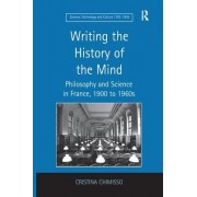 Writing the History of the Mind: Philosophy and Science in France, 1900 to 1960s