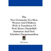 The New Gymnastics For Men, Women And Children by Dio Lewis