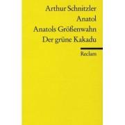 Anatol / Anatols Grossenwahn / Der Grune Kakadu by Schnitzler