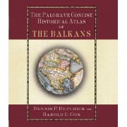 The Palgrave Concise Historical Atlas of the Balkans by Dennis Hupchick