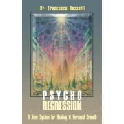 Psycho-Regression: A New System for Healing and Personal Growth