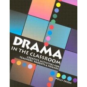 Drama in the Classroom: Creative Activities for Teachers, Parents and Friends, Paperback