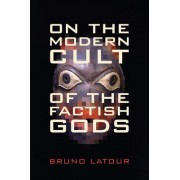 On the Modern Cult of the Factish Gods by Bruno Latour