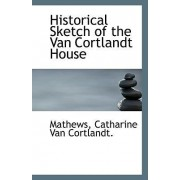Historical Sketch of the Van Cortlandt House by Mathews Catharine Van Cortlandt