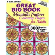 Great Big Book of Mandala Pattern Coloring Pages for Adults - 300 Mandalas Patterns to Color - Vol. 1,2,3,4,5 & 6 Combined by Richard Edward Hargreaves