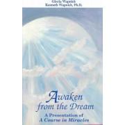 Awaken from the Dream by Gloria Wapnick