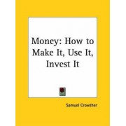 Money: How to Make it, Use it, Invest it (1929) by Samuel Crowther