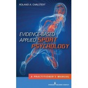Evidence-Based Applied Sport Psychology by Roland A. Carlstedt