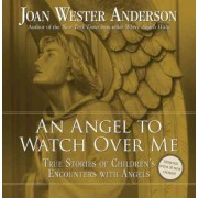 An Angel to Watch Over Me by Joan Wester Anderson