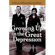 Growing Up in the Great Depression by Peggy Harris
