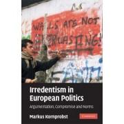 Irredentism in European Politics by Markus Kornprobst