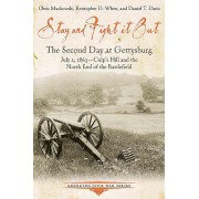 Stay and Fight It Out: The Second Day at Gettysburg, July 2, 1863, Culp S Hill and the North End of the Battlefield