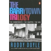 The Barrytown Trilogy:the Commitments; the Snapper; the Van by Roddy Doyle