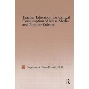 Teacher Education for Critical Consumption of Mass Media and Popular Culture by Stephanie A. Flores-Koulish