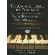 Toccata and Fugue in D Minor and Other Great Masterpieces by Bach, Tchaikovsky, Wagner and Others by Daniel Glover