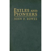Exiles and Pioneers by John P. Bowes