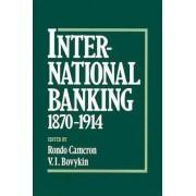 International Banking, 1870-1914 by Rondo Cameron