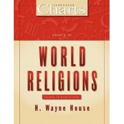 Charts of World Religions by H. Wayne House