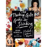 The Thinking Girl's Guide to Drinking: (Cocktails Without Regrets)