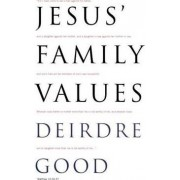 Jesus' Family Values by D.J. Good