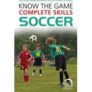 Know the Game: Complete Skills: Soccer by Paul Fairclough
