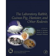 The Laboratory Rabbit, Guinea Pig, Hamster, and Other Rodents by Mark A. Suckow
