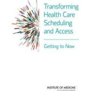 Transforming Health Care Scheduling and Access by Institute of Medicine