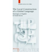 The Local Construction of a Global Language by Joseph Sung-Yul Park