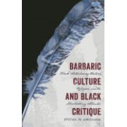 Barbaric Culture and Black Critique: Black Antislavery Writers, Religion, and the Slaveholding Atlantic