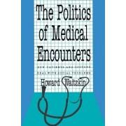 The Politics of Medical Encounters by Howard Waitzkin