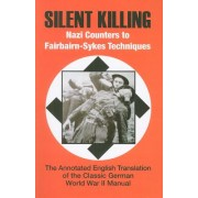 Silent Killing: Nazi Counters to Fairbairn-Sykes Techniques: The Annotated English Tranlation of the Classic German World War II Manual