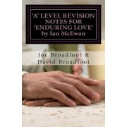 'A' Level Revision Notes for 'Enduring Love' by Ian McEwan by MR Joe Broadfoot