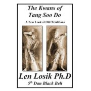 The Kwans of Tang Soo Do a New Look at Old Traditions by Len Losik Ph D