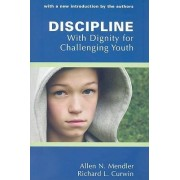 Discipline with Dignity for Challenging Youth by Allen N Mendler