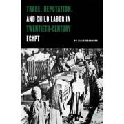 Trade, Reputation and Child Labor in Twentieth-Century Egypt by Ellis J. Goldberg