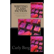Writing Flash Fiction by Carly Berg