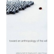 Toward an Anthropology of the Will by Keith M. Murphy