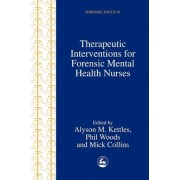Therapeutic Interventions for Forensic Mental Health Nurses by Alyson M. Kettles