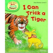 Oxford Reading Tree Read with Biff, Chip, and Kipper: First Stories: Level 3: I Can Trick a Tiger by Roderick Hunt