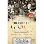 The Color of Grace: How One Woman's Brokenness Brought Healing and Hope to Child Survivors of War, Paperback