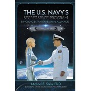 Michael Salla The US Navy's Secret Space Program and Nordic Extraterrestrial Alliance: Volume 2 (Secret Space Programs)