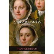 On Consciousness by Emeritus Grote Professorship of the Philosophy of Mind and Logic Ted Honderich