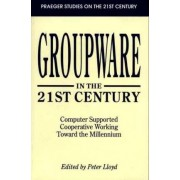 Groupware in the 21st Century by Peter Lloyd