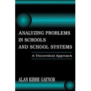 Analyzing Problems in Schools and School Systems by Alan K. Gaynor