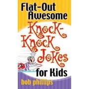 Flat-Out Awesome Knock-Knock Jokes for Kids by Bob Phillips