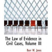 The Law of Evidence in Civil Cases, Volume III by Burr W Jones