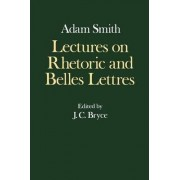 The Glasgow Edition of the Works and Correspondence of Adam Smith: IV: Lectures on Rhetoric and Belles Lettres by Adam Smith