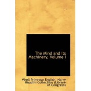 The Mind and Its Machinery, Volume I by Virgil Primrose English