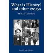 What is History? And Other Essays: V. 1 by Michael Oakeshott